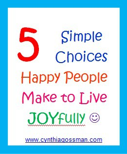 Five Simple Choices A Happy Person Makes to Live JOYfully!